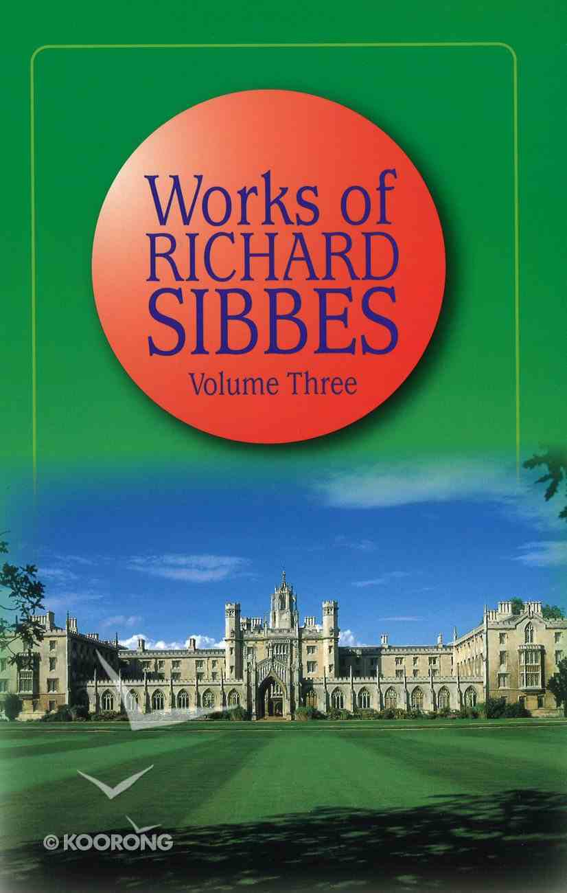 Works of Richard Sibbes Volume 03 Hardback