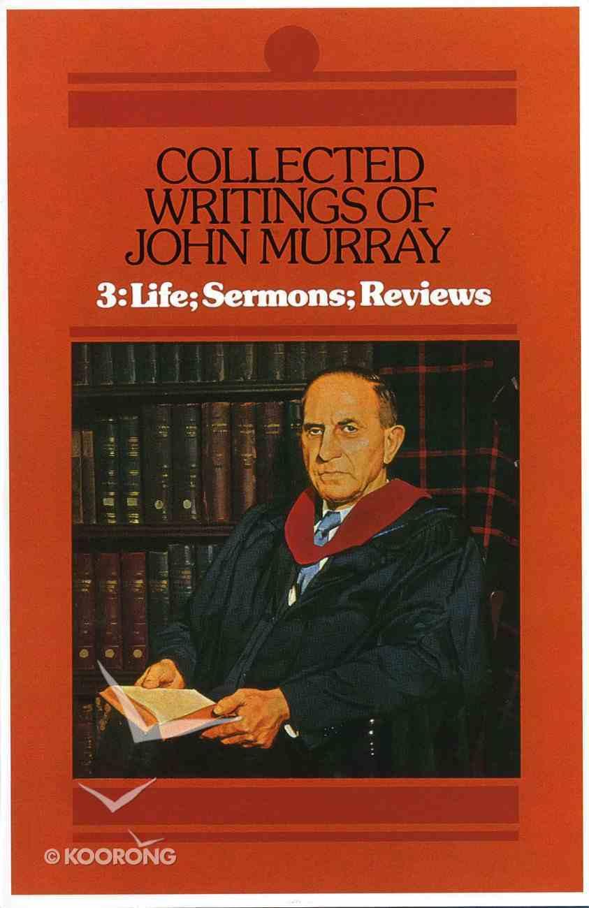 Collected Writings John Murray: Life; Sermons; Reviews (Vol 3) Hardback