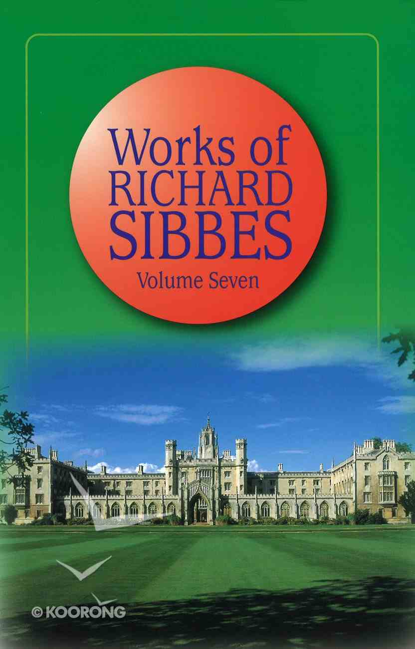 Works of Richard Sibbes Volume 07 Hardback
