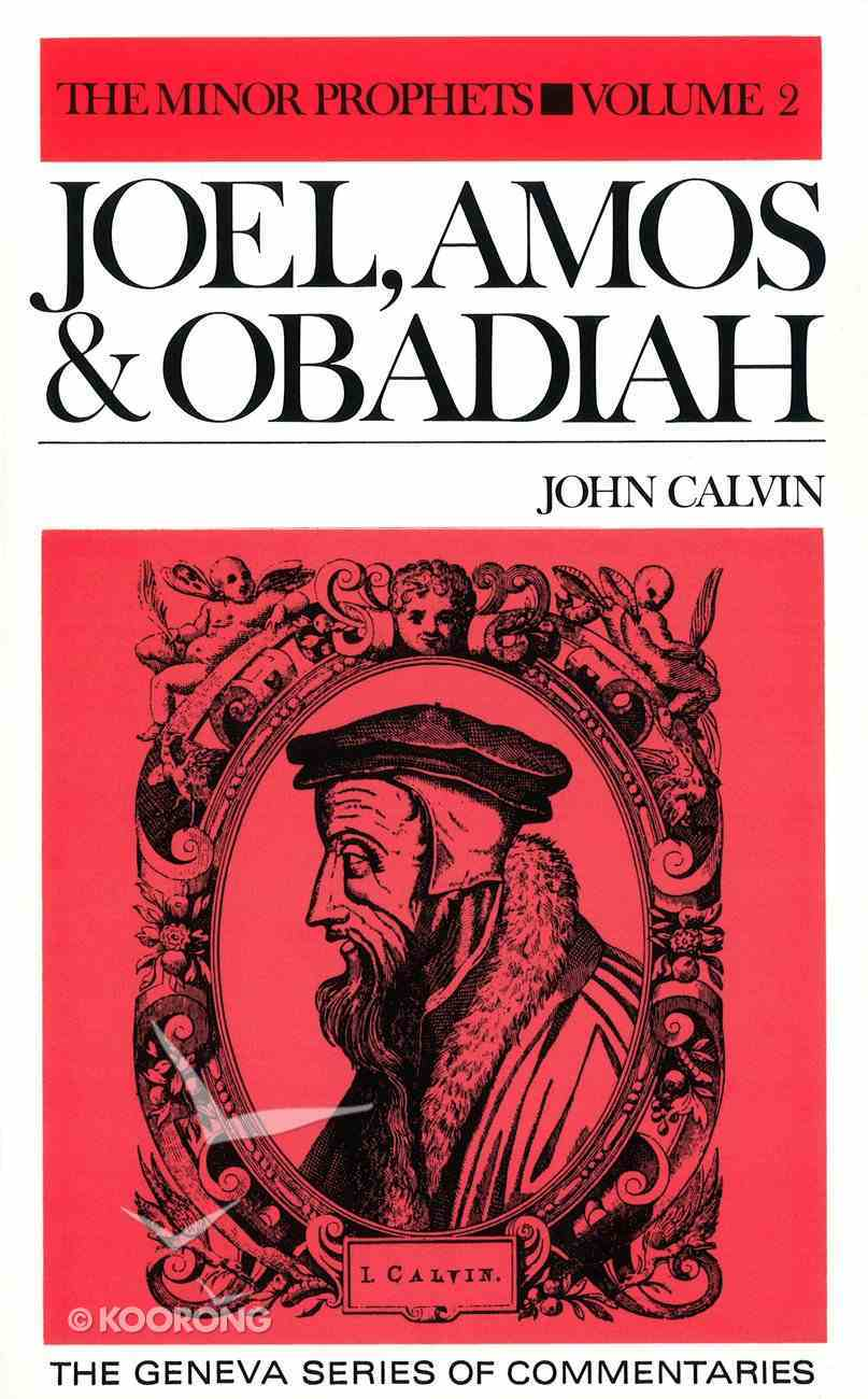 Joel, Amos & Obadiah (The Minor Prophets Volume 3) (Geneva Series Of Commentaries) Hardback