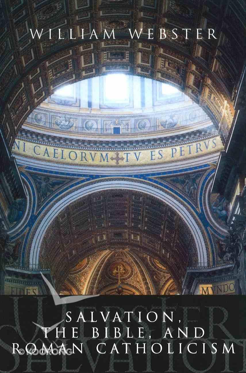 Salvation, the Bible and Roman Catholicism Paperback