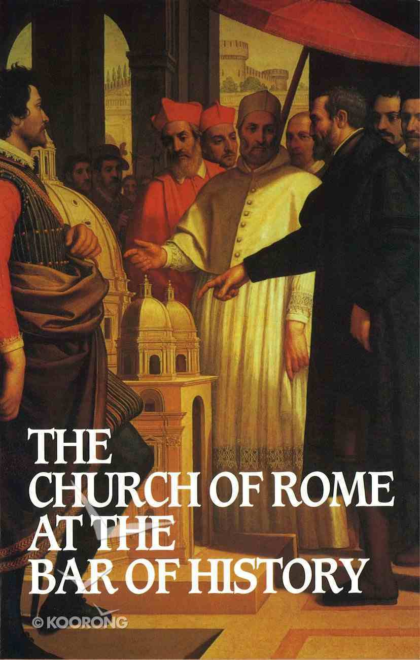 The Church of Rome At the Bar of History Paperback