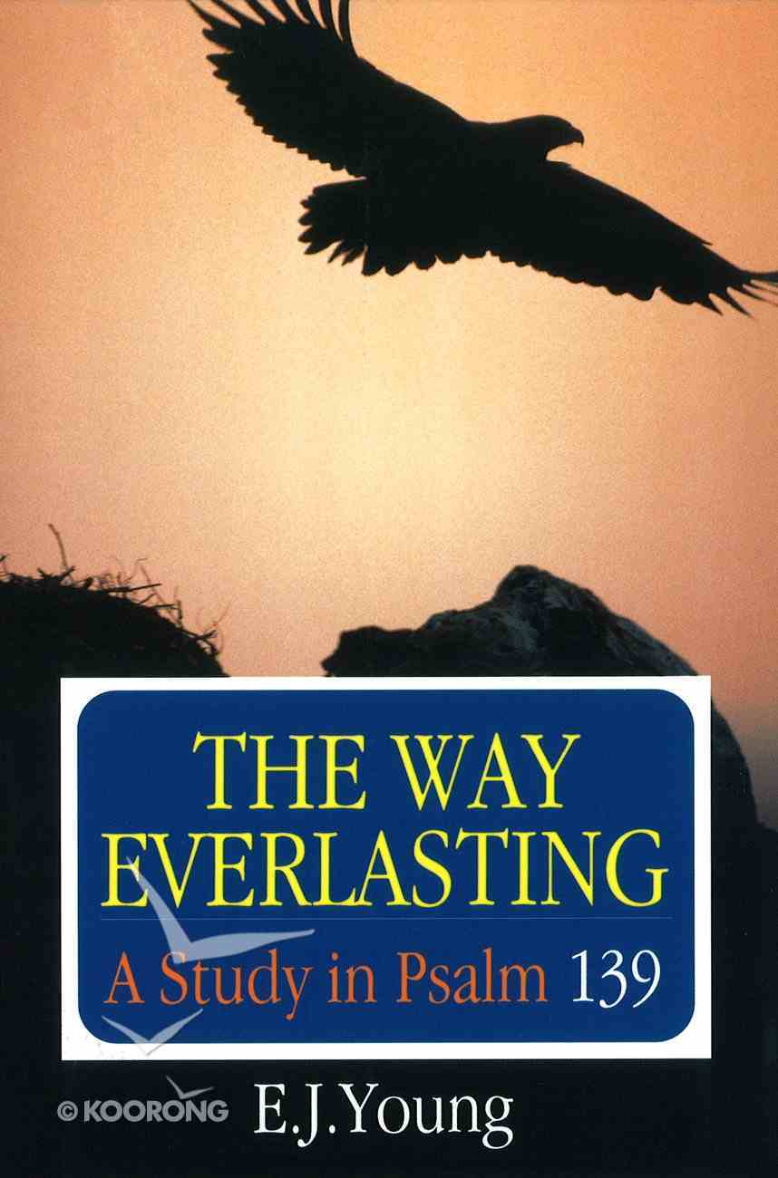 The Way Everlasting: Study in Psalm 139 Paperback