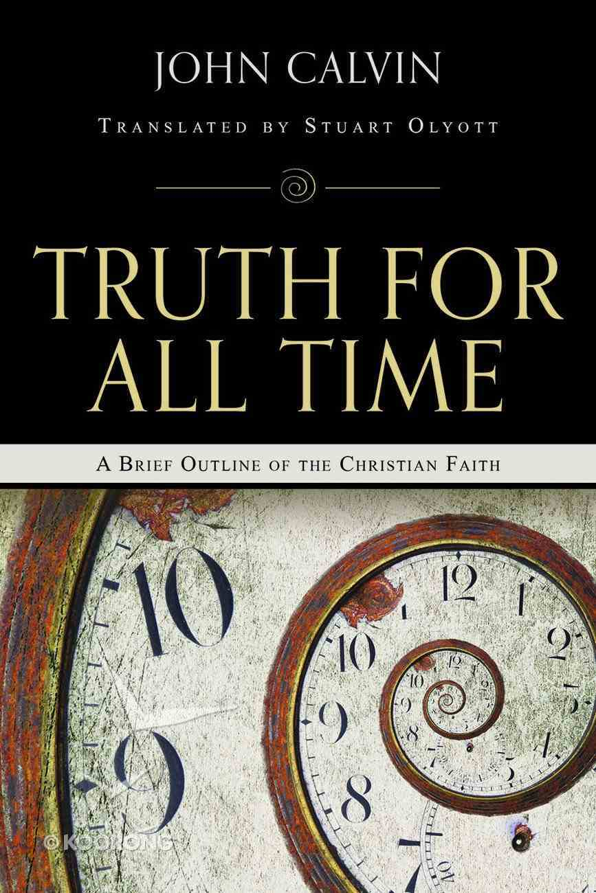 John Calvin: A Brief Outline of the Christian Faith (Truth For All Time (Day One) Series) Paperback