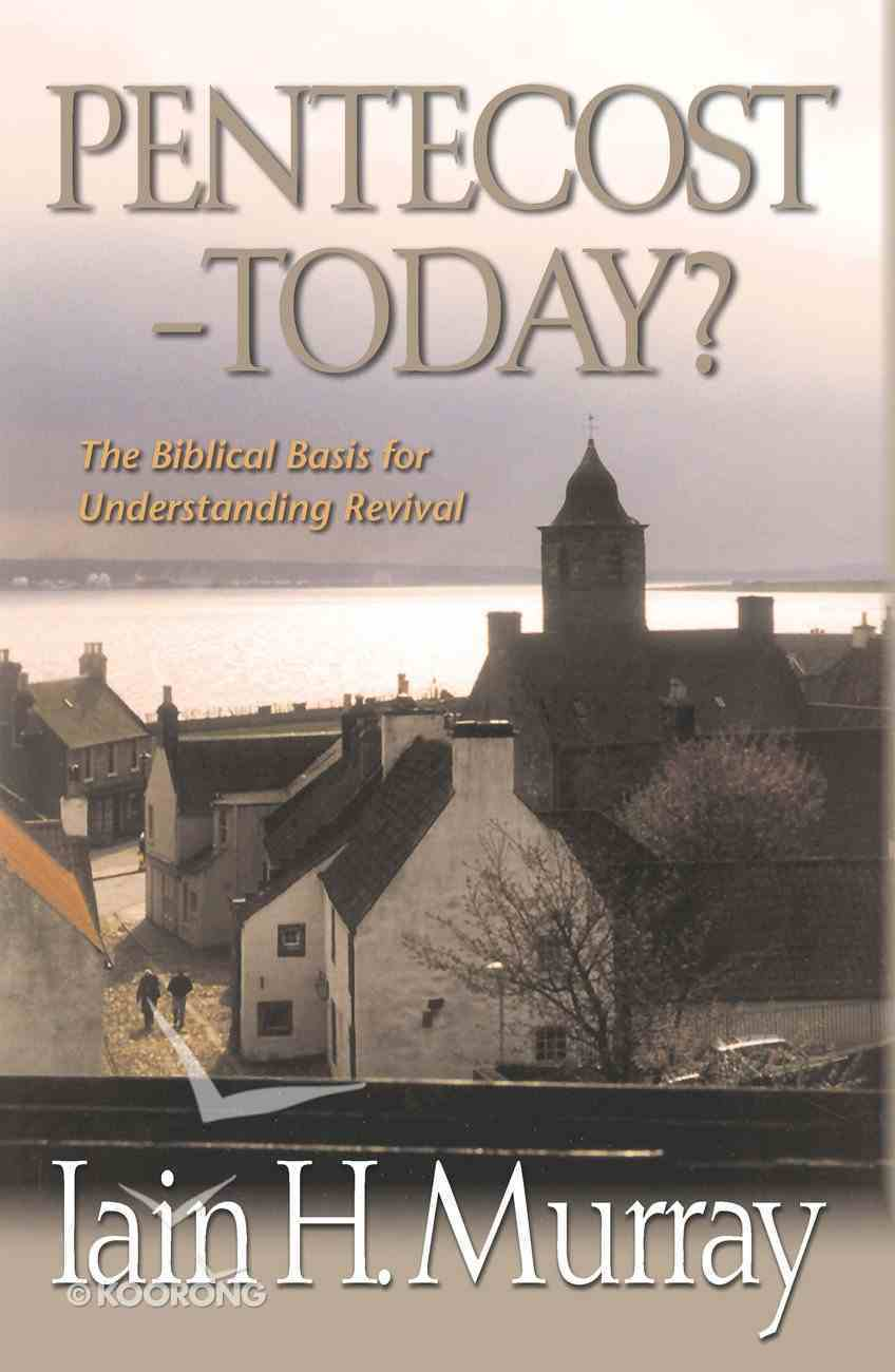 Pentecost - Today? the Biblical Basis For Understanding Revival Hardback