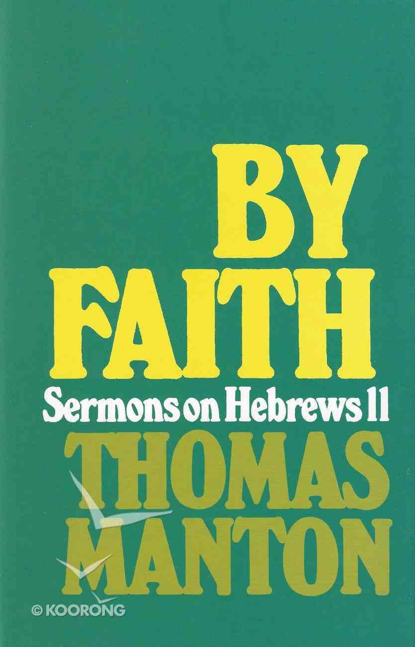 By Faith: Sermons on Hebrews 11 Hardback