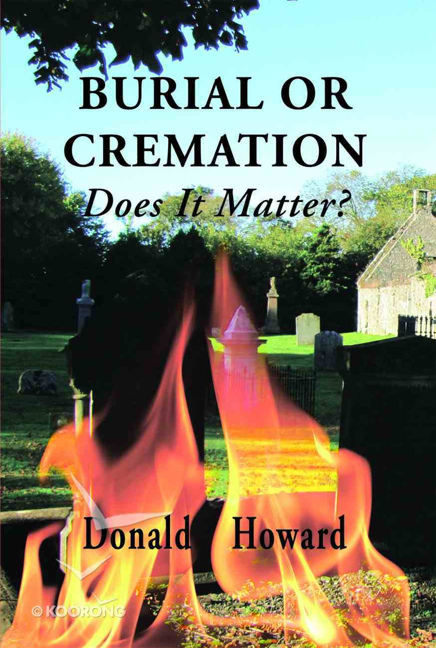 Burial Or Cremation: Does It Matter? Paperback