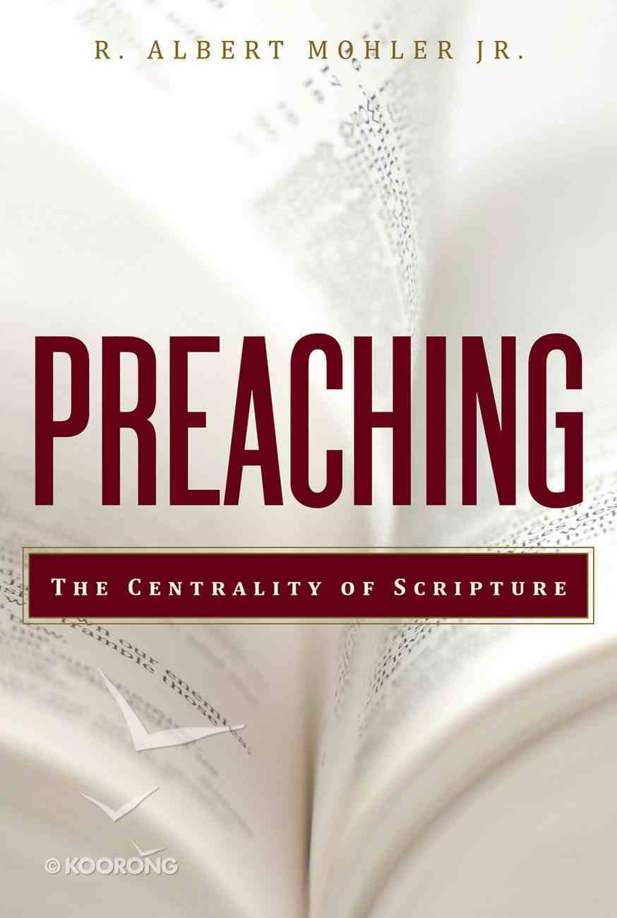 Preaching: The Centrality of Scripture Paperback