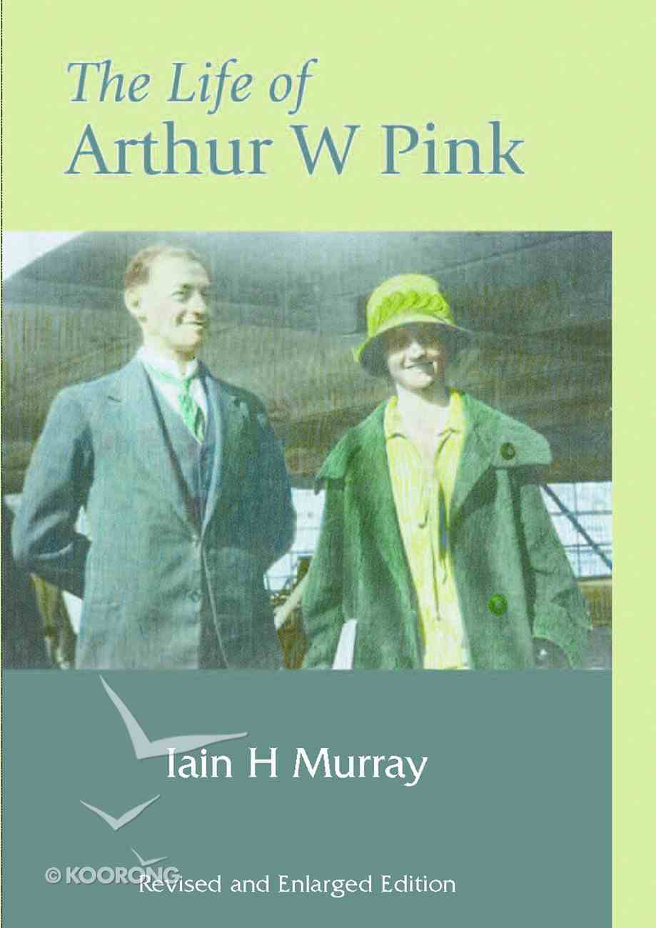 The Life of Arthur W Pink (2004) Hardback