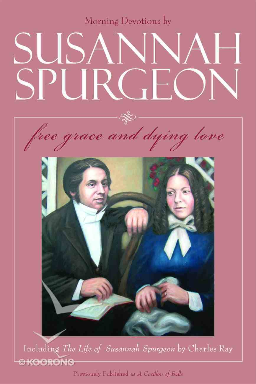 Free Grace and Dying Love (Susannah Spurgeon) Paperback