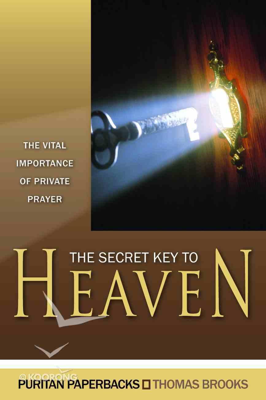 Secret Key to Heaven, The: The Vital Importance of Private Prayer (Puritan Paperbacks Series) Paperback