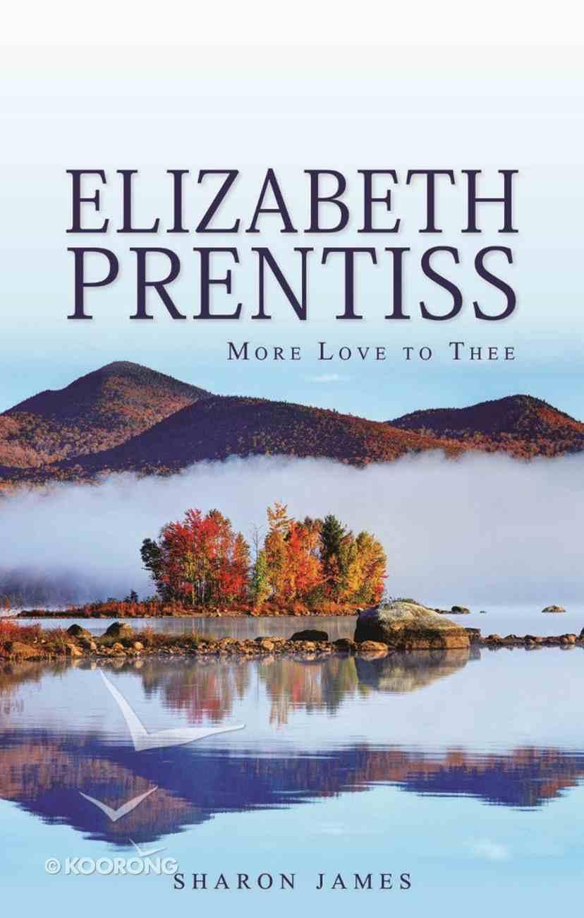 "Elizabeth Prentiss - ""More Love to Thee"" Hardback"