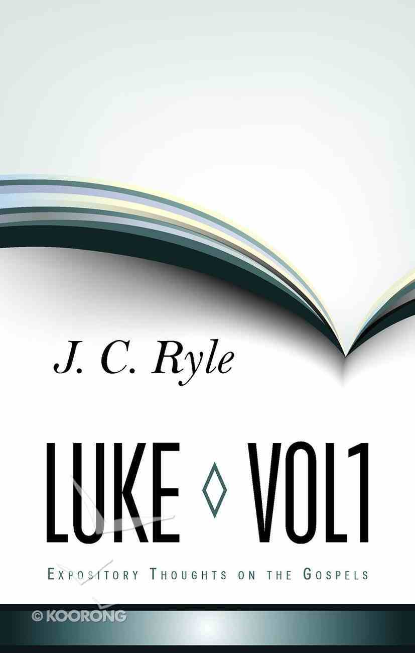 Luke (Volume 1) (Expository Thoughts On The Gospels Series) Hardback