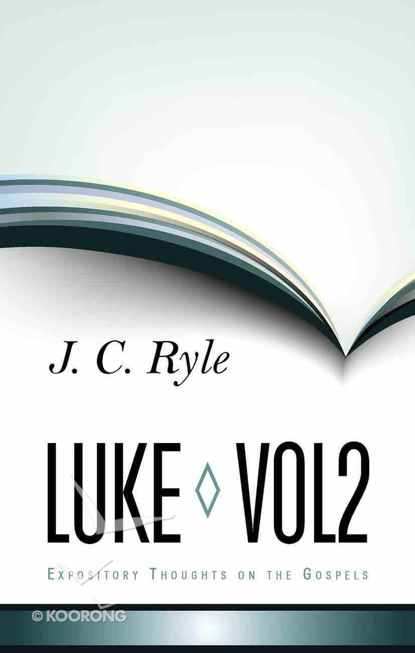 Luke (Volume 2) (Expository Thoughts On The Gospels Series) Hardback