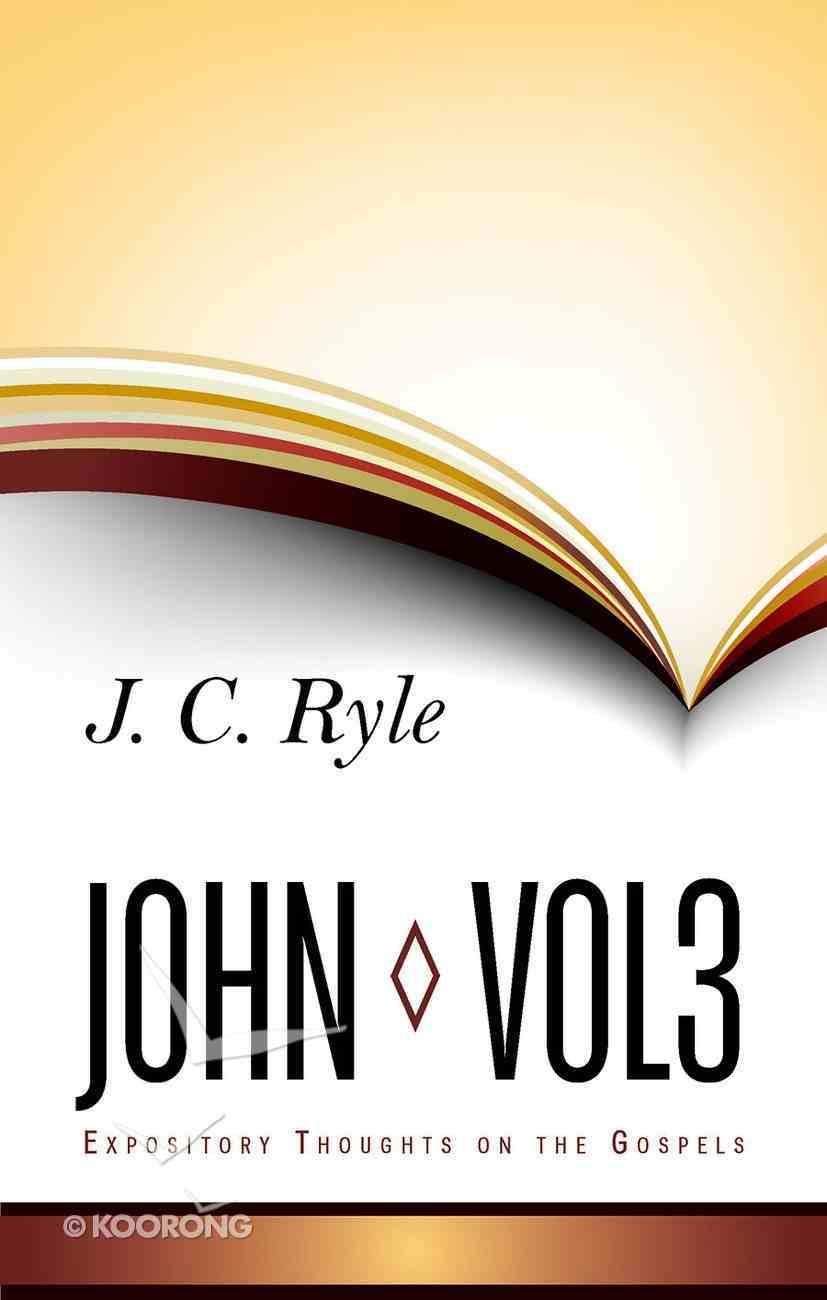 John (Volume 3) (Expository Thoughts On The Gospels Series) Hardback