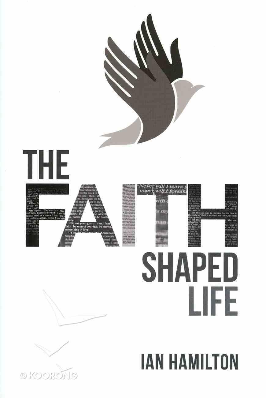 The Faith-Shaped Life Paperback