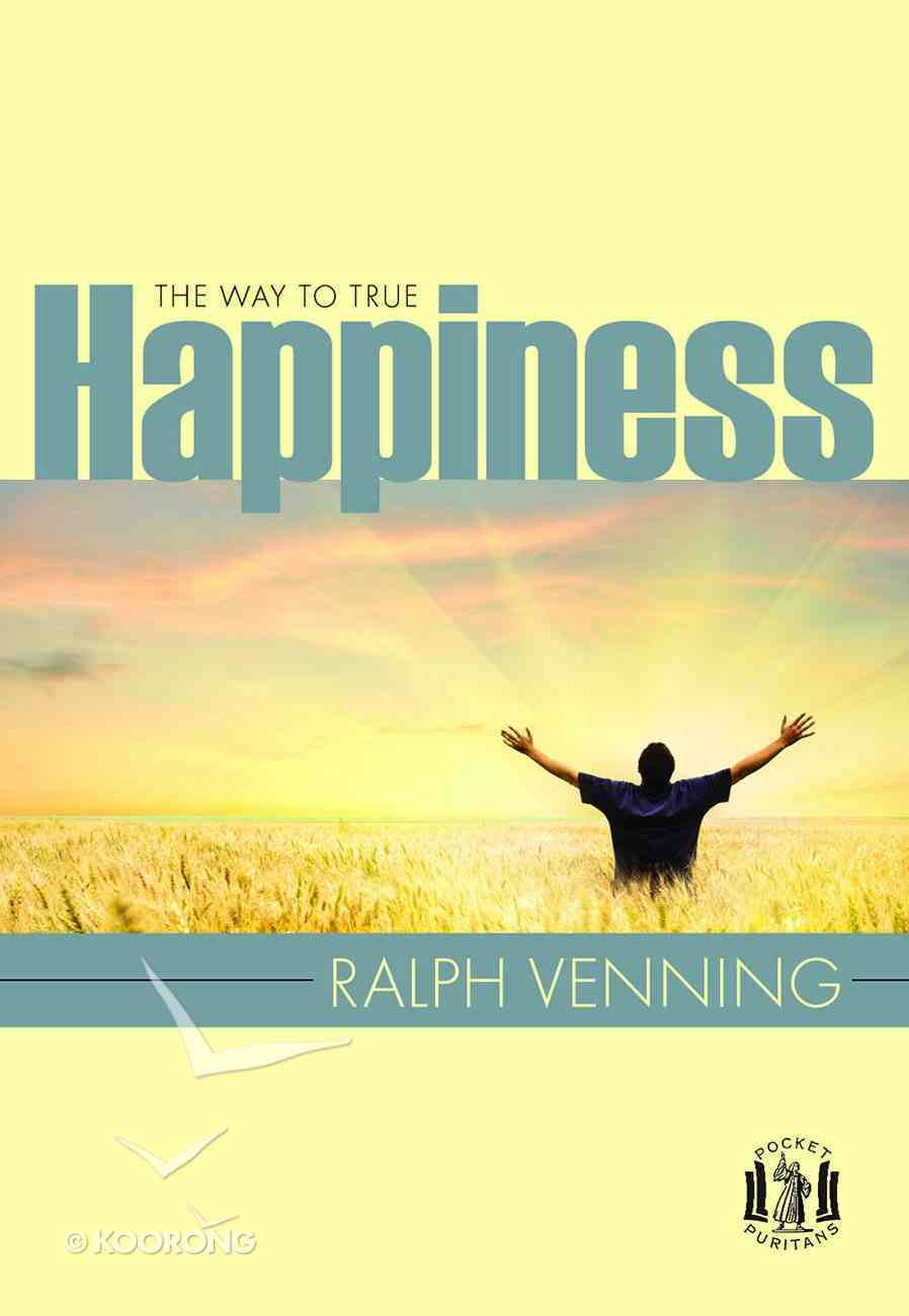 The Way to True Happiness (Pocket Puritans Series) Paperback
