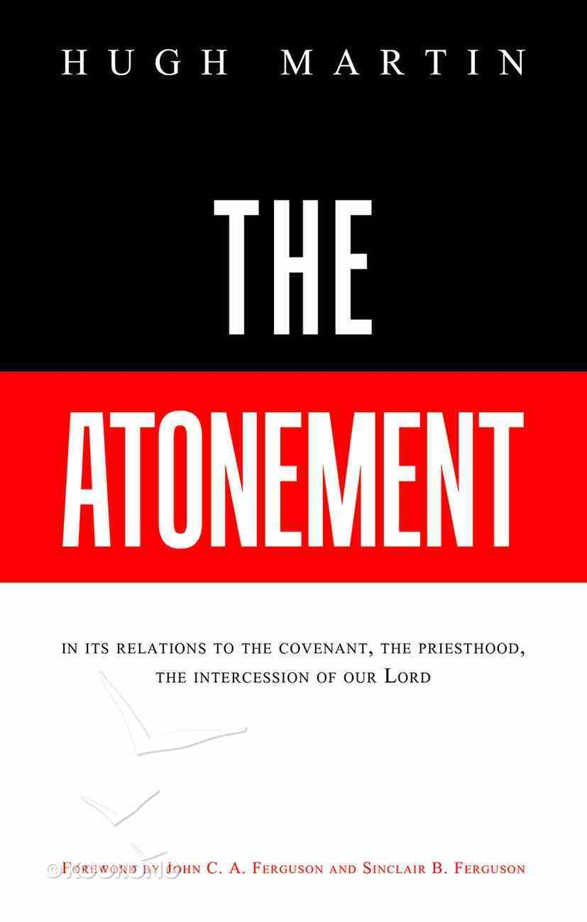 The Atonement: In Its Relations to the Covenant, the Priesthood, the Intercession of Our Lord Hardback