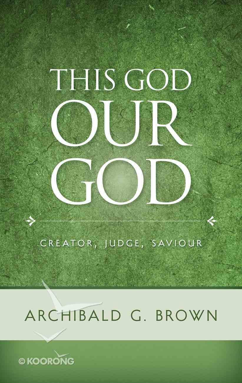 This God Our God: Creator, Judge, Saviour Paperback
