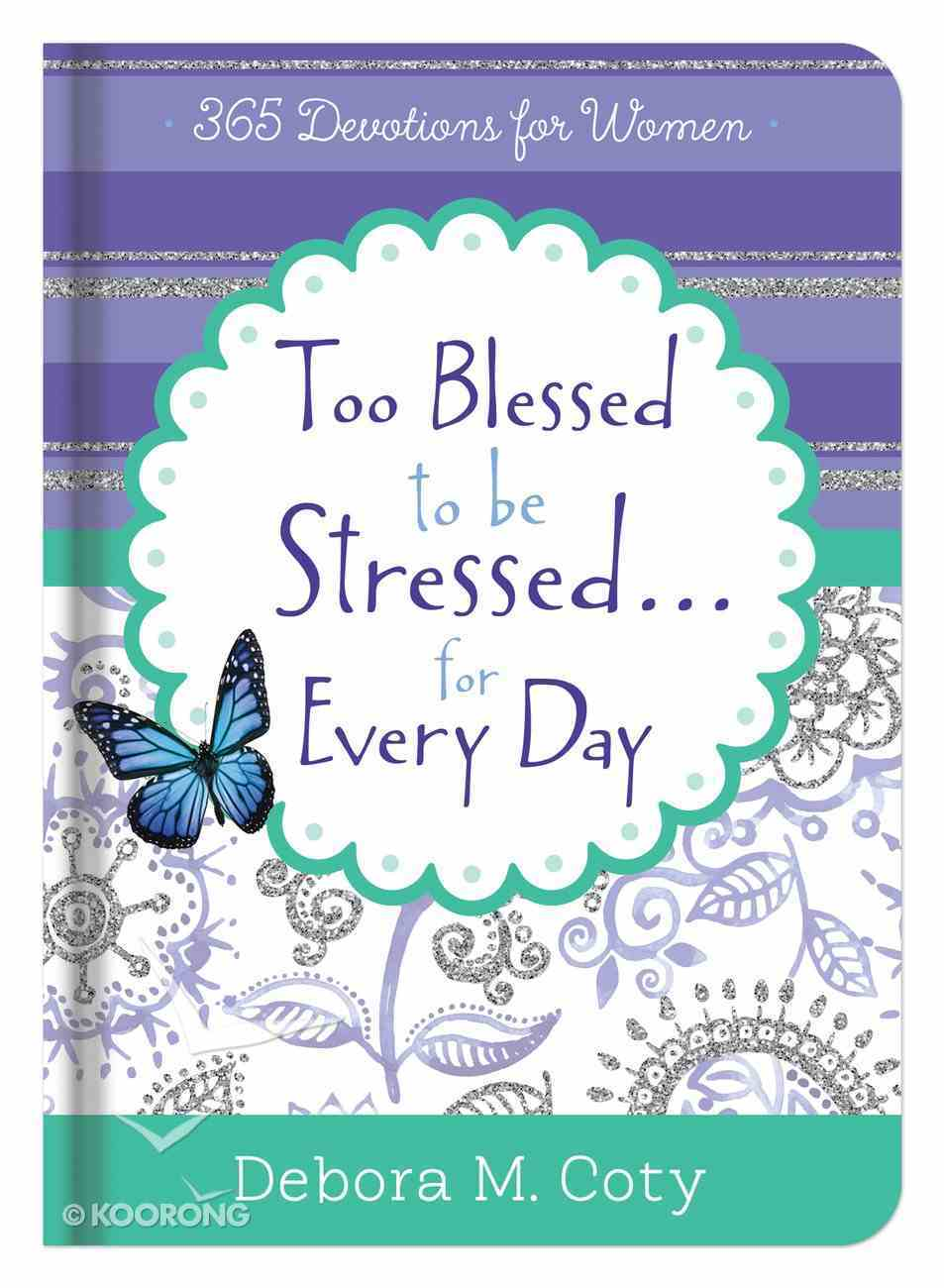Too Blessed to Be Stressed. . .Inspiration For Every Day Hardback