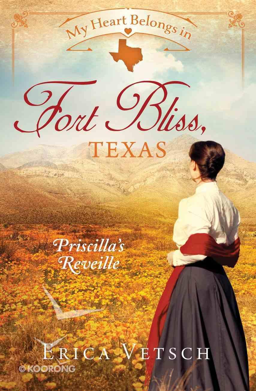 In Fort Bliss, Texas - Priscilla's Reveille (#01 in My Heart Belongs Series) Paperback
