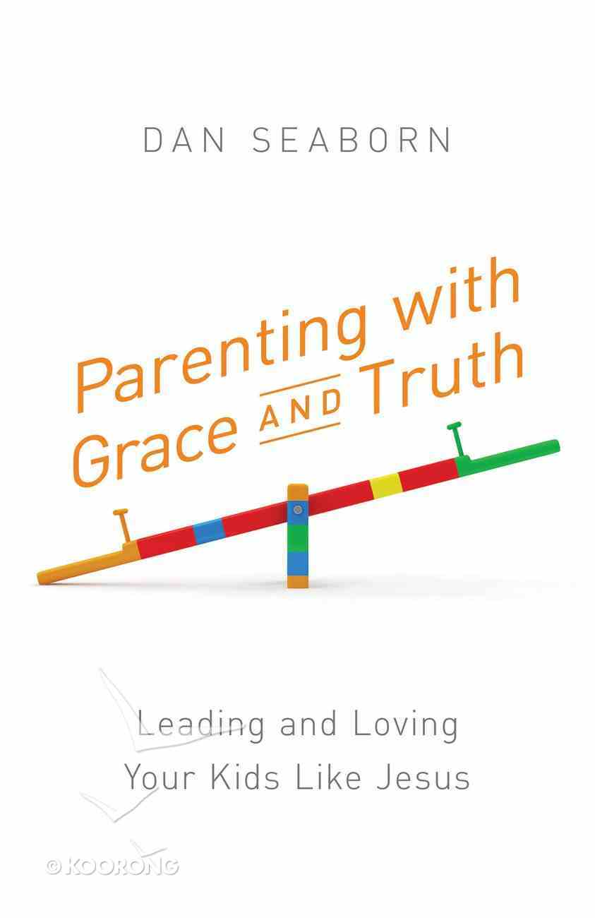 Parenting With Grace and Truth Paperback