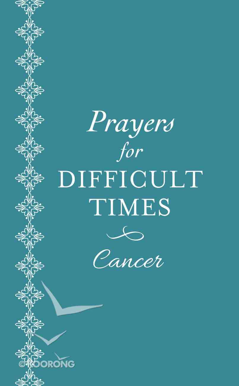 Prayers For Difficult Times: Cancer - When You Don't Know What to Pray Paperback