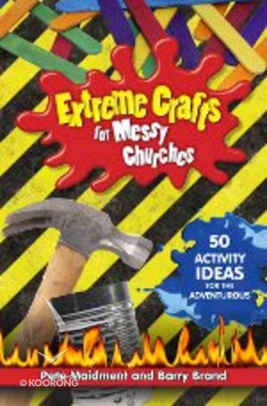 Extreme Crafts For Messy Churches (Messy Church Series) Paperback