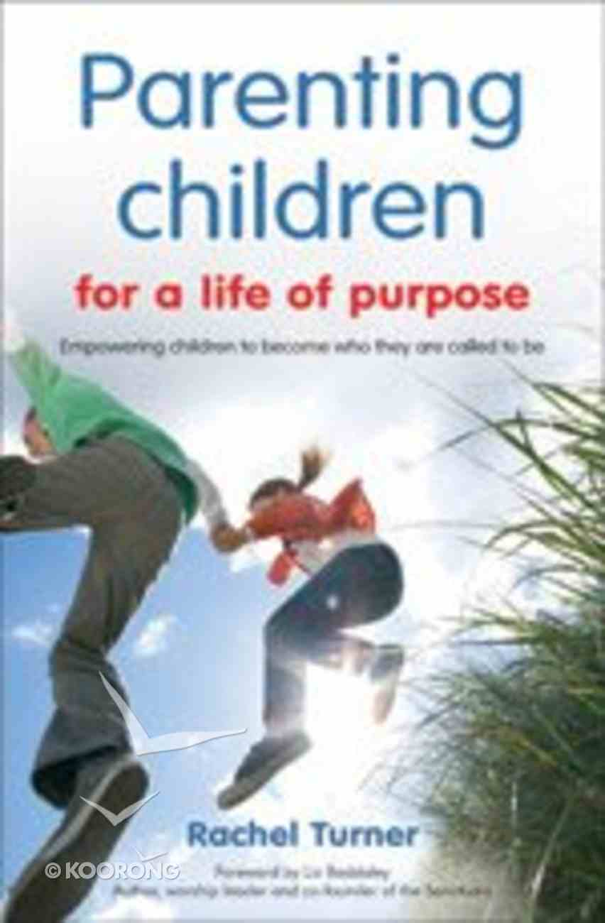 Parenting Children For a Life of Purpose Paperback