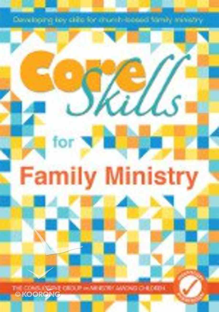 Core Skills For Family Ministry: Developing Key Skills For Church-Based Family Ministry Paperback