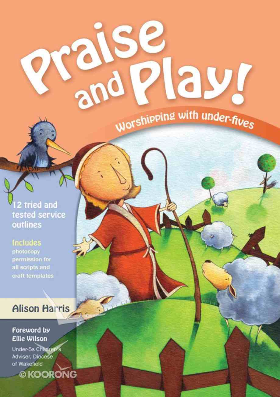 Praise and Play!: Worshipping With Under-Fives Paperback