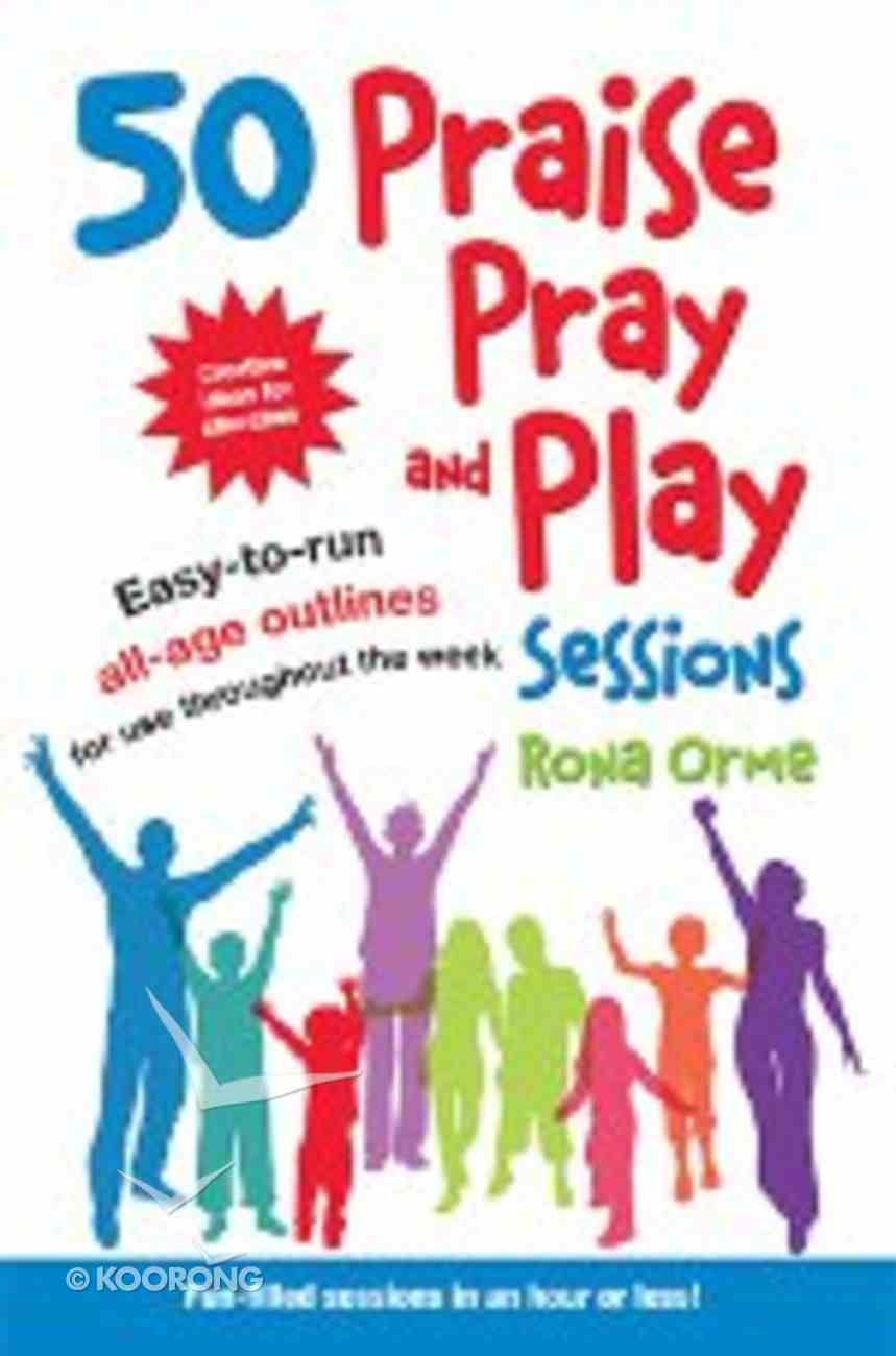 50 Praise, Pray and Play Sessions Paperback
