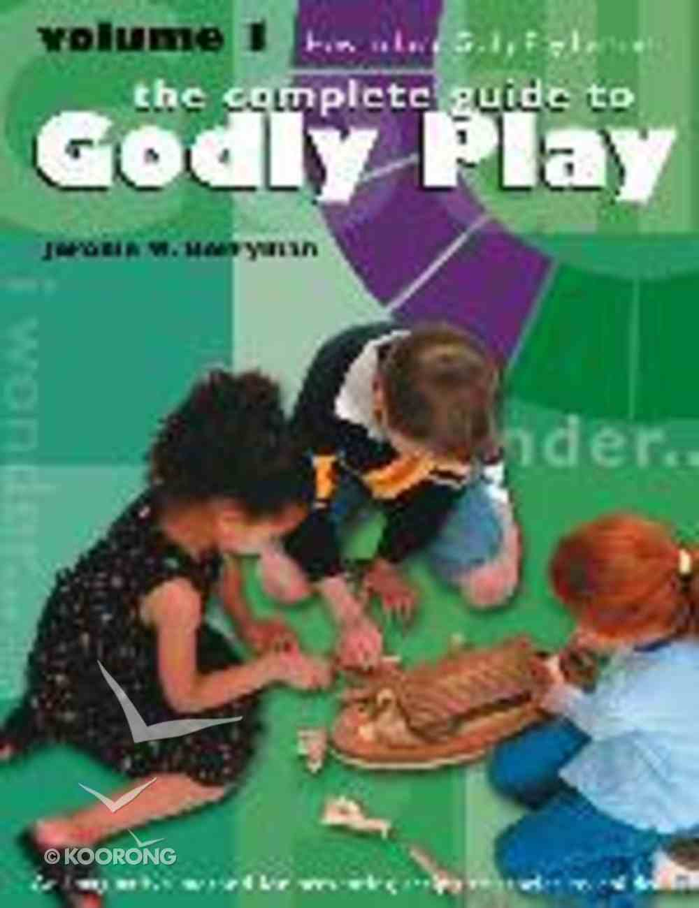Complete Guide to Godly Play, the - Volume 1 - How to Lead Godly Play Lessons: (#01 in The Complete Guide To Godly Play Series) Paperback