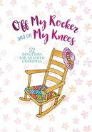 Off My Rocker And On My Knees: 52 Devotions For Devoted Grandmas image