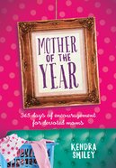 Mother Of The Year: 365 Days Of Encouragement For Devoted Mums image