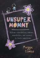 Unsupermommy: Embracing Imperfection And Connecting To God's Superpower image