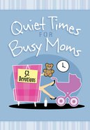 Quiet Times For Busy Mums: 52 Devotions image