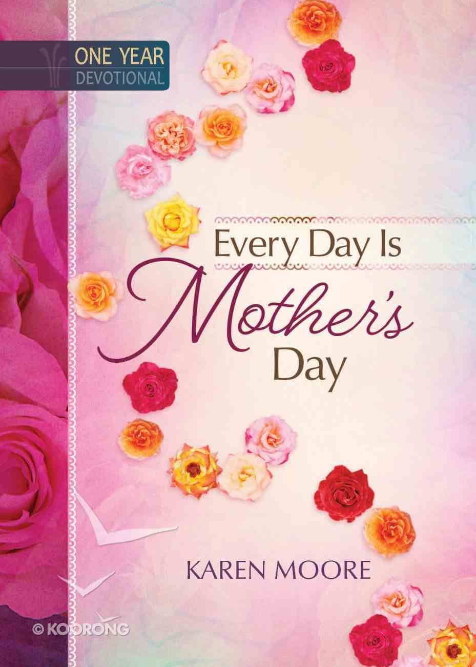 Every Day is Mother's Day (365 Daily Devotions Series) Hardback