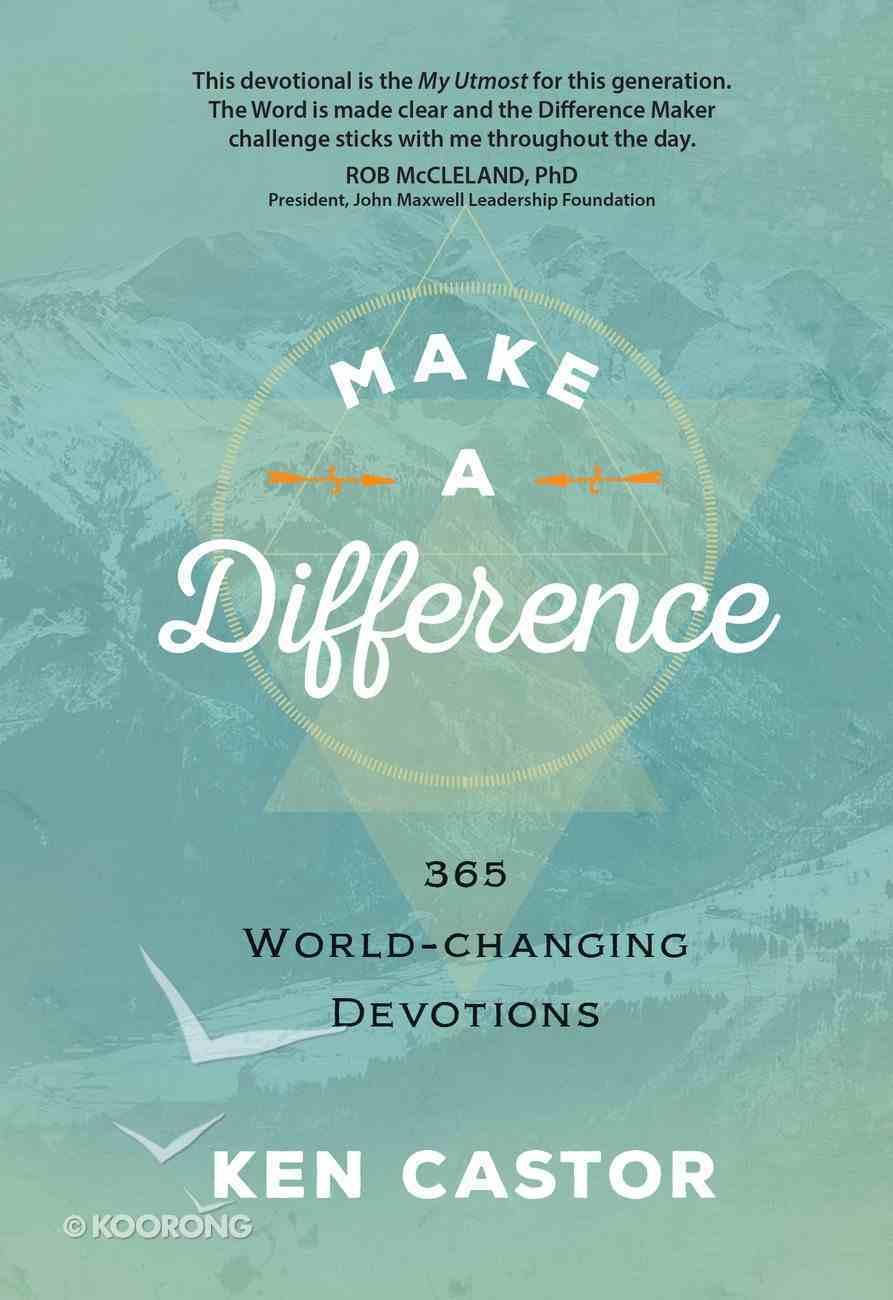 Make a Difference; 365 World-Changing Devotions Hardback