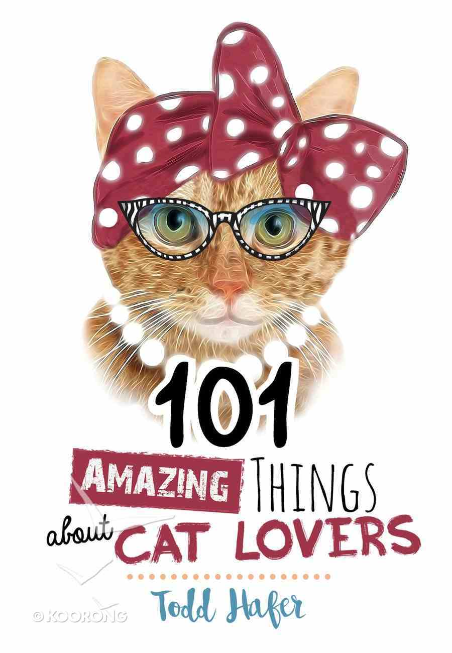 101 Amazing Things About Cat Lovers Hardback