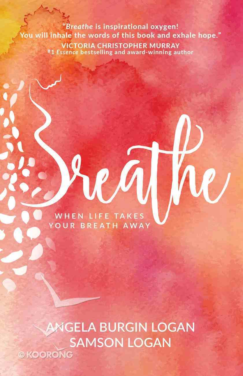 Breathe: Trusting God When Life Takes Your Breath Away Paperback