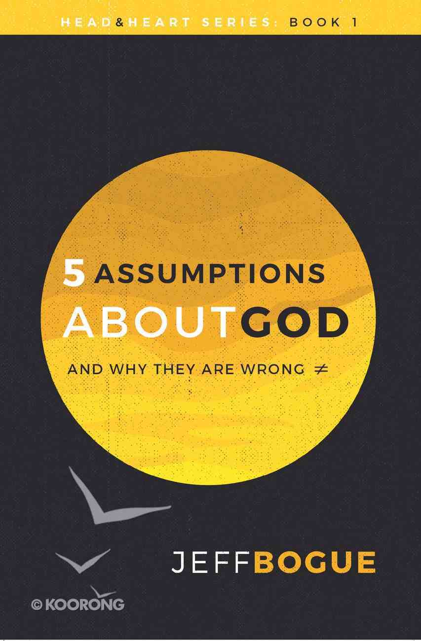 Five Assumptions About God and Why They Are Wrong (#01 in Heart And Mind Series) Paperback