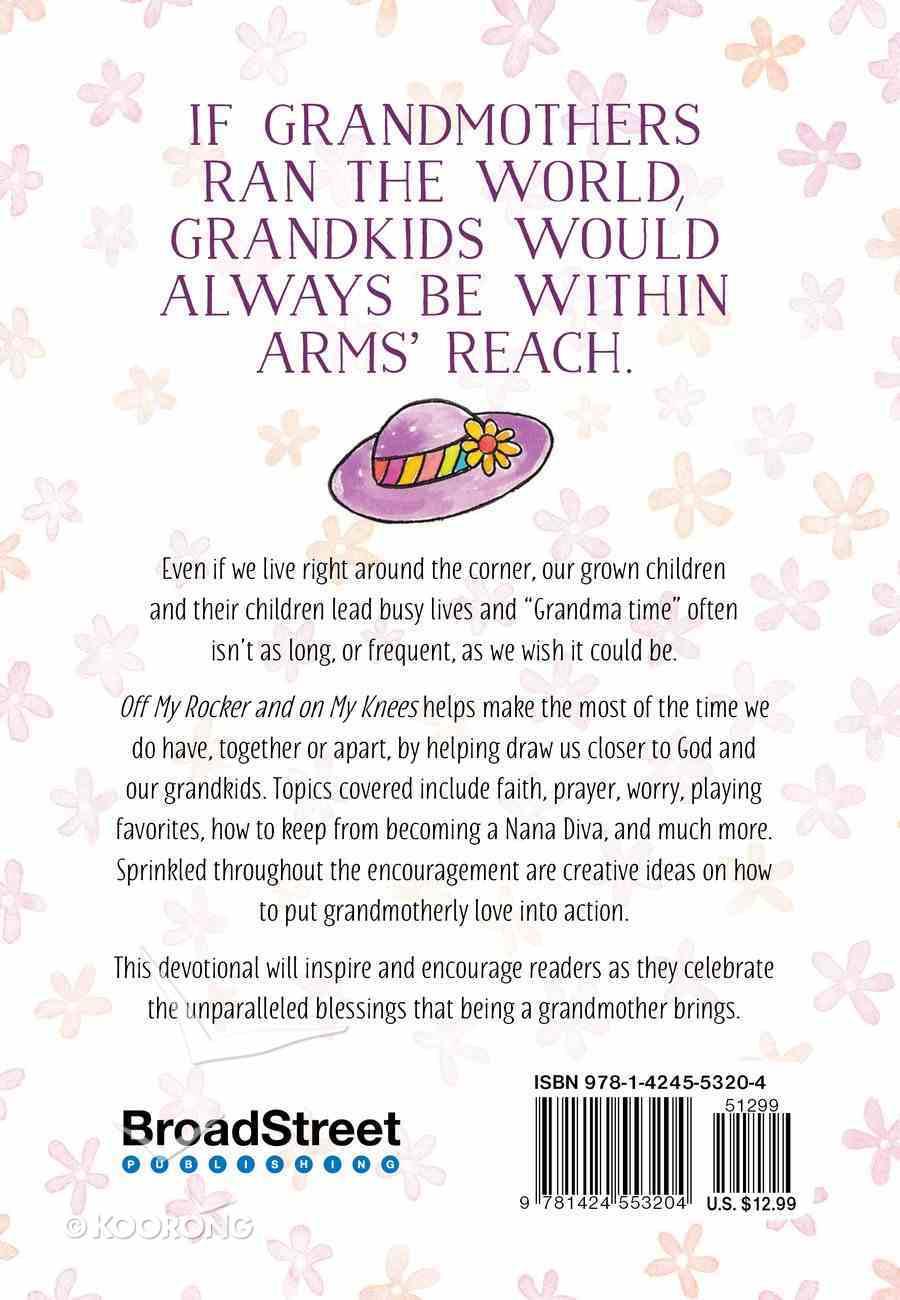 Off My Rocker and on My Knees: 52 Devotions For Devoted Grandmas Hardback