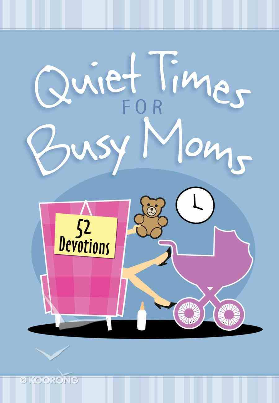 Quiet Times For Busy Moms: 52 Devotions Hardback