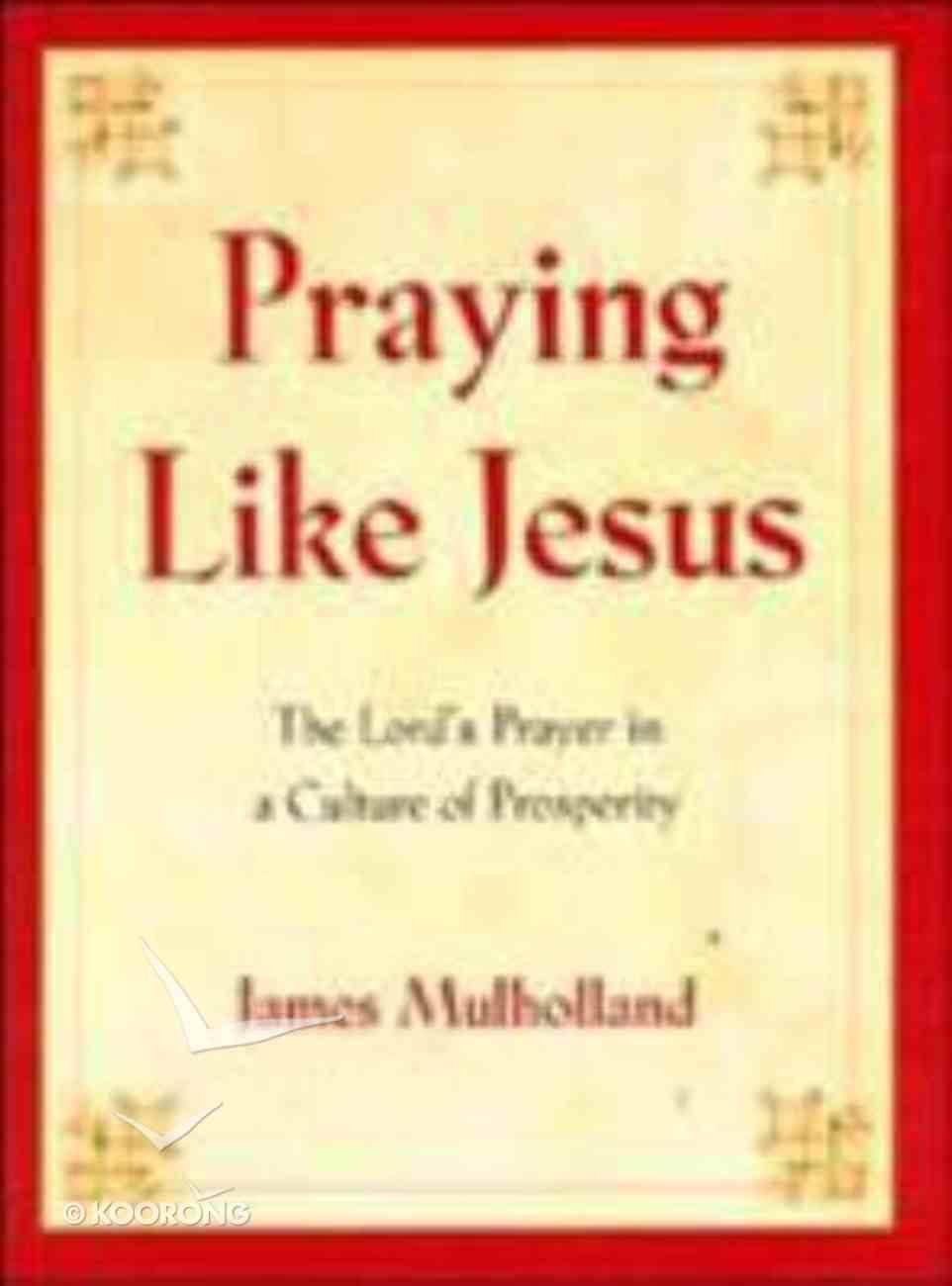 Praying Like Jesus Hardback