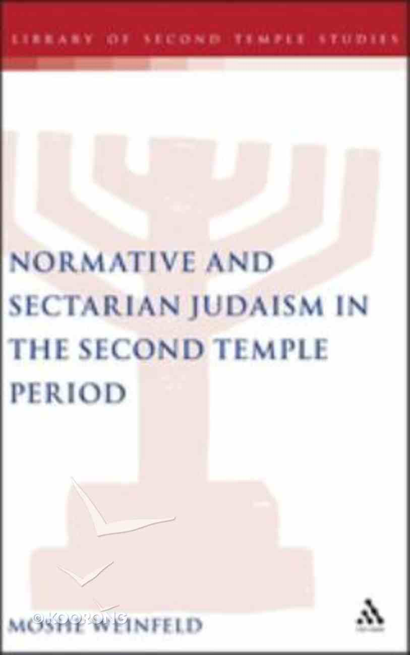 Normative and Sectarian Judaism in the 2nd Temple Period (Library Of Second Temple Studies Series) Hardback