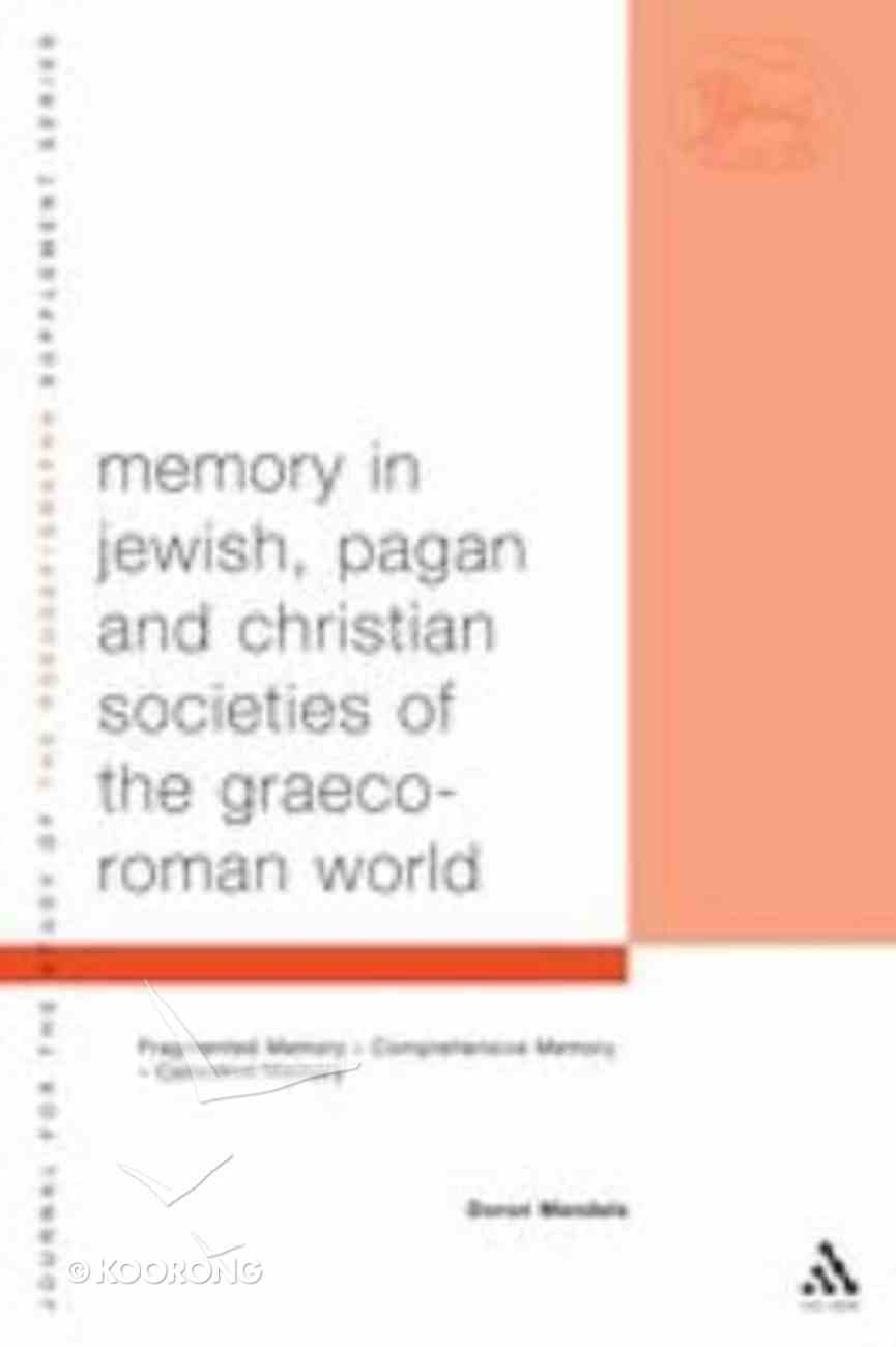 Memory in Jewish, Pagan and Christian Societies of the Graeco-Roman World (Library Of Second Temple Studies Series) Paperback