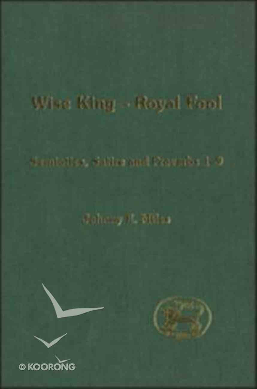 Wise King, Royal Fool (Journal For The Study Of The Old Testament Supplement Series) Hardback