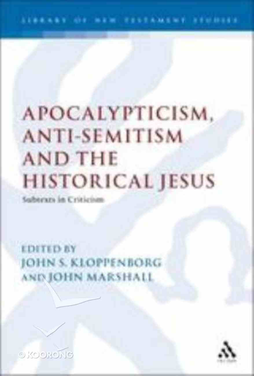 Apocalypticism, Anti-Semitism, and the Historical Jesus (Journal For The Study Of The New Testament Supplement Series) Hardback