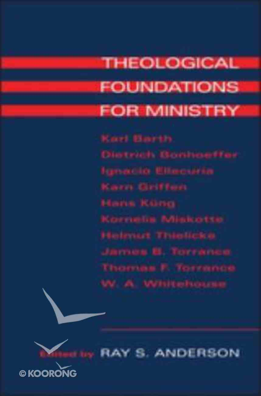 Theological Foundations For Ministry Paperback